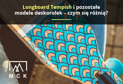 Longboard Tempish i pozostałe modele deskorolek